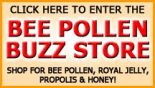 Enter the Bee Pollen Buzz Store and shop for Bee Pollen, Royal Jelly, Raw Honey and So Ho Mish.